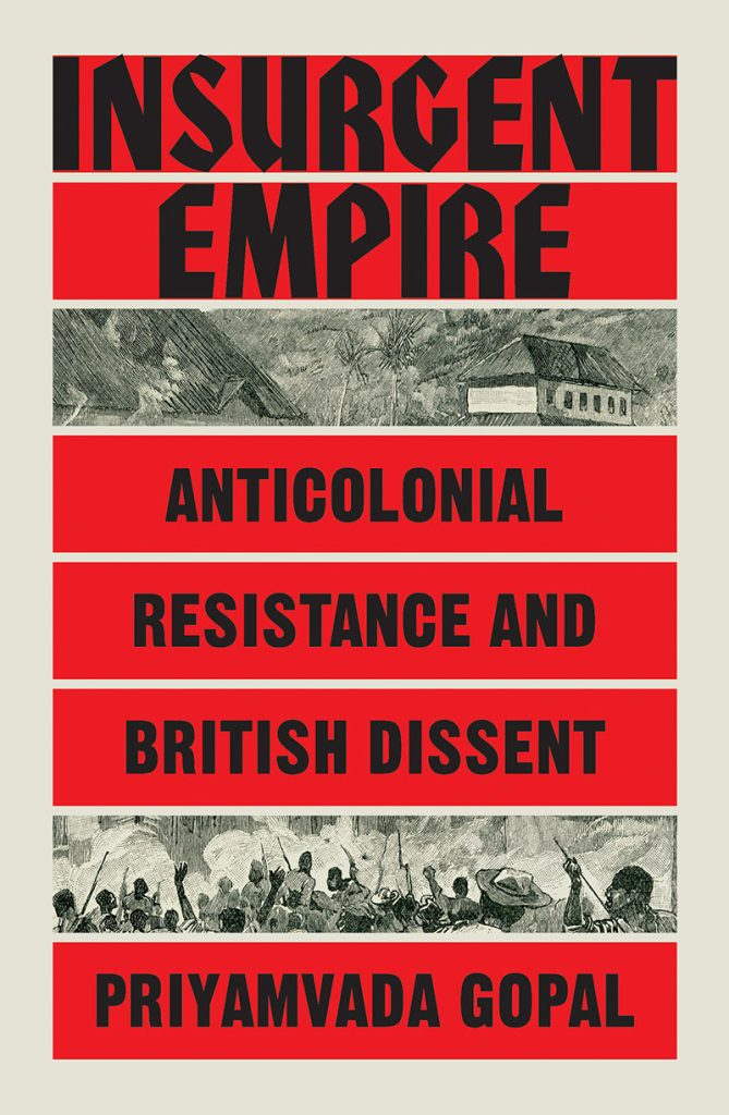 Insurgent Empire : Anticolonial Resistance and British Dissent by Priyamvada Gopal