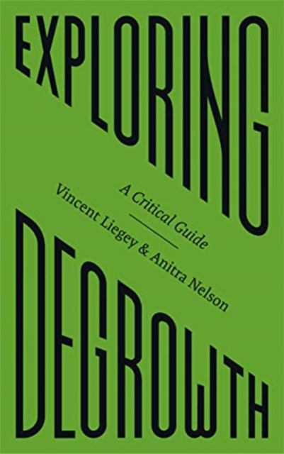 Exploring Degrowth : A Critical Guide by Vincent Liegey and  Anitra Nelson