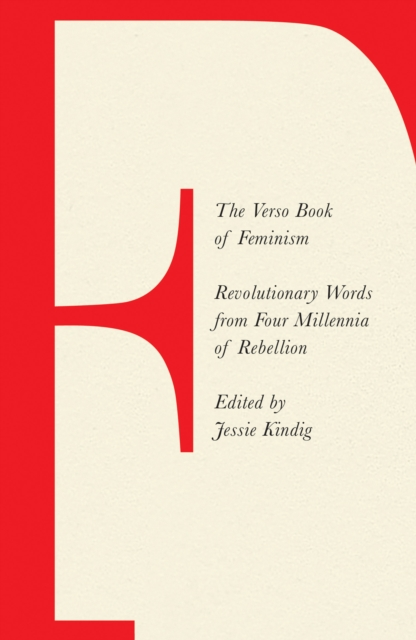 The Verso Book of Feminism : Revolutionary Words from Four Millennia of Rebellion