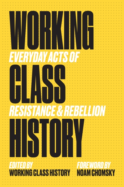 Working Class History : Everyday Acts of Resistance and Rebellion