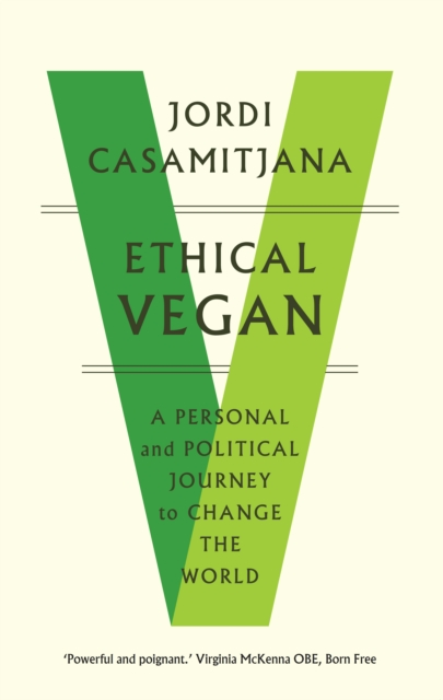 Ethical Vegan : A Personal and Political Journey to Change the World