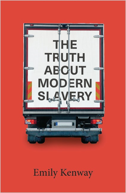The Truth About Modern Slavery by Emily Kenway