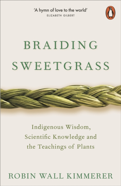 Braiding Sweetgrass : Indigenous Wisdom, Scientific Knowledge and the Teachings of Plants