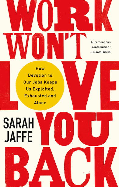 Work Won't Love You Back : How Devotion to Our Jobs Keeps Us Exploited, Exhausted and Alone [Signed Copy]