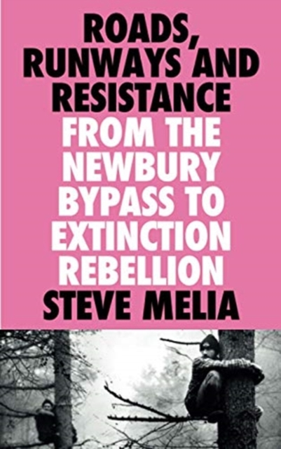 Roads, Runways and Resistance : From the Newbury Bypass to Extinction Rebellion