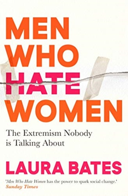 Men Who Hate Women : From incels to pickup artists, the truth about extreme misogyny and how it affects us all