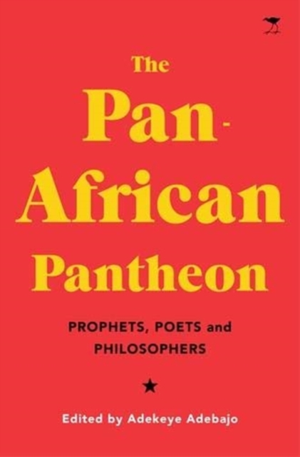 The Pan-African Pantheon : Prophets, Poets, and Philosophers