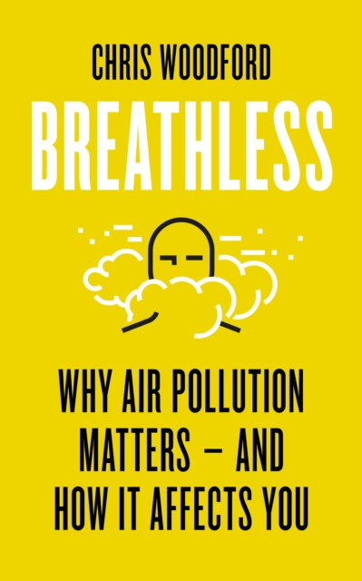 Breathless : Why Air Pollution Matters – and How it Affects You