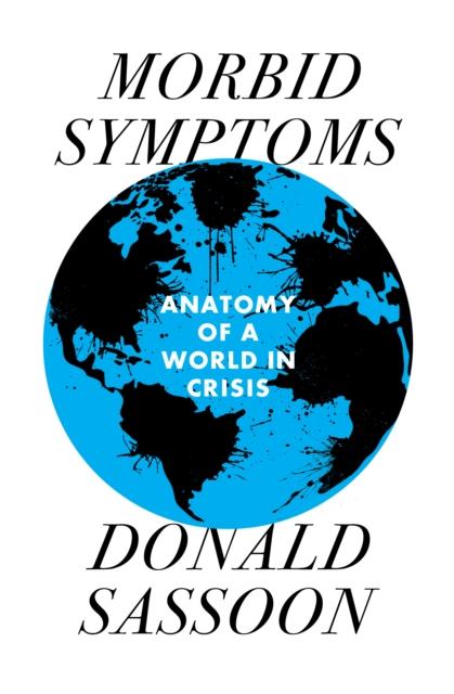 Morbid Symptoms : An Anatomy of a World in Crisis