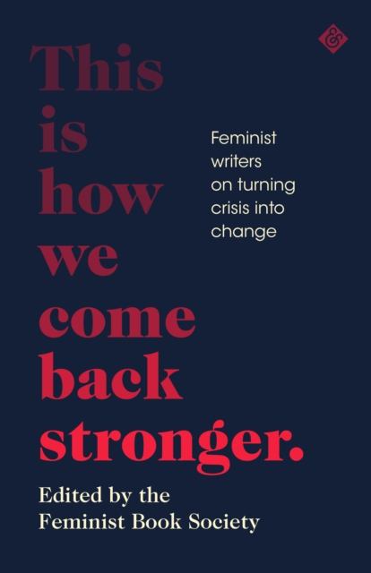 This Is How We Come Back Stronger : Feminist Writers On Turning Crisis Into Change