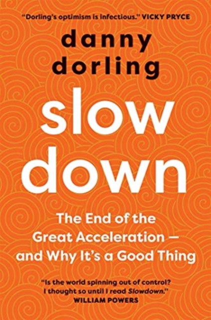 Slowdown : The End of the Great Acceleration?and Why It's Good for the Planet, the Economy, and Our Lives