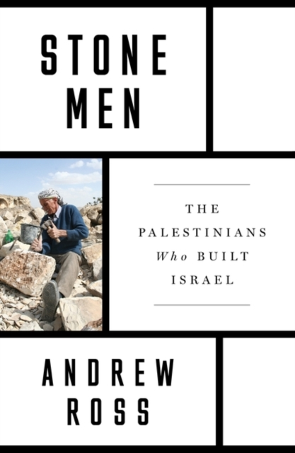 Stone Men : The Palestinians Who Built Israel