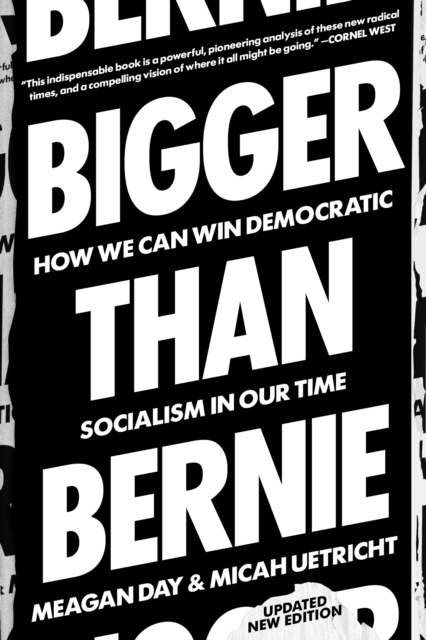 Bigger Than Bernie : How We Go from the Sanders Campaign to Democratic Socialism