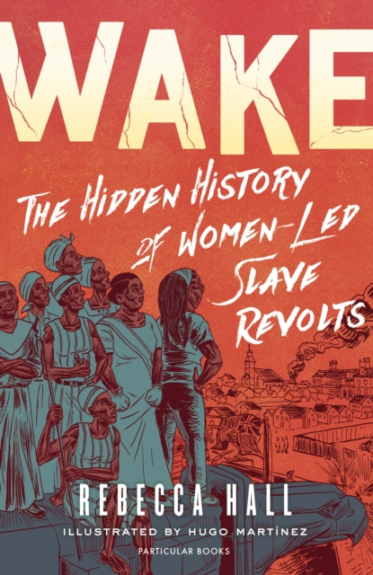 Wake : The Hidden History of Women-Led Slave Revolts