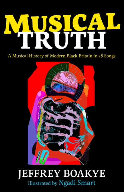 Musical Truth : A Musical History of Modern Black Britain in 28 Songs