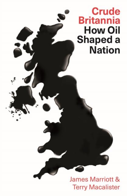 Crude Britannia : How Oil Shaped a Nation