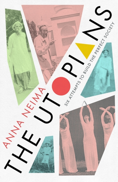 The Utopians : Six Attempts to Build the Perfect Society
