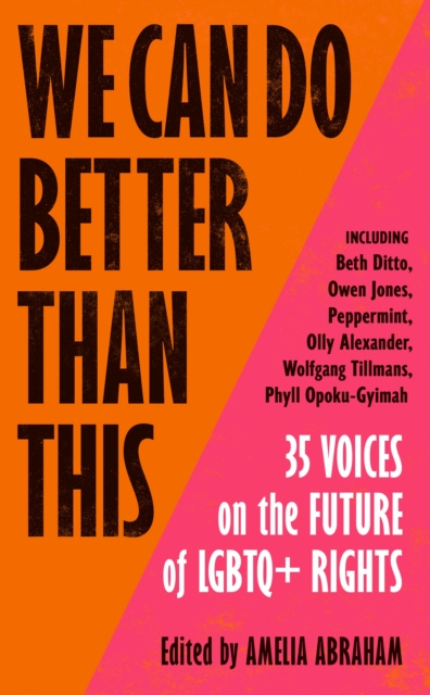 We Can Do Better Than This : 35 Voices on the Future of LGBTQ+ Rights