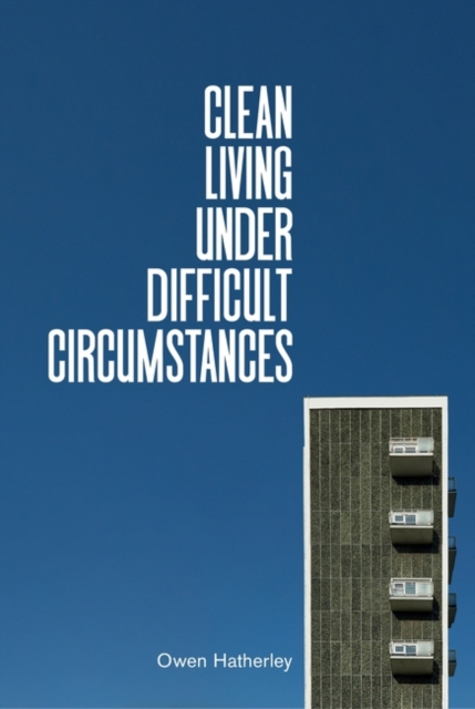 Clean Living Under Difficult Circumstances : Finding a Home in the Ruins of Modernism