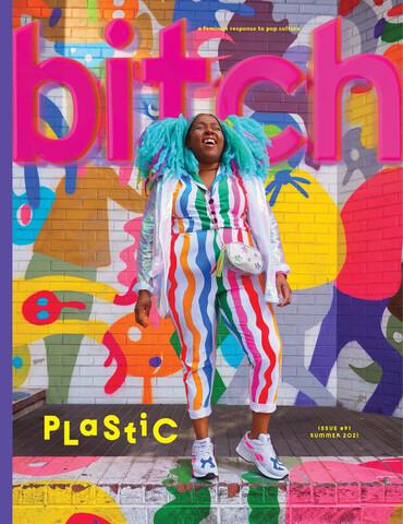 Bitch Magazine issue 91/ Summer 2021 – Plastic