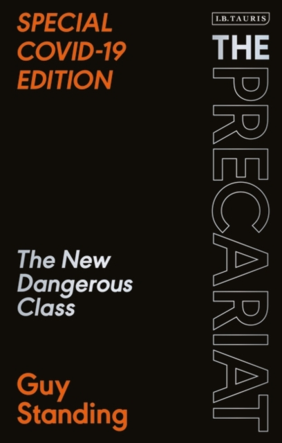 The Precariat : The New Dangerous Class SPECIAL COVID-19 EDITION