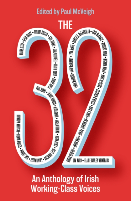 The 32 : An Anthology of Irish Working-Class Voices