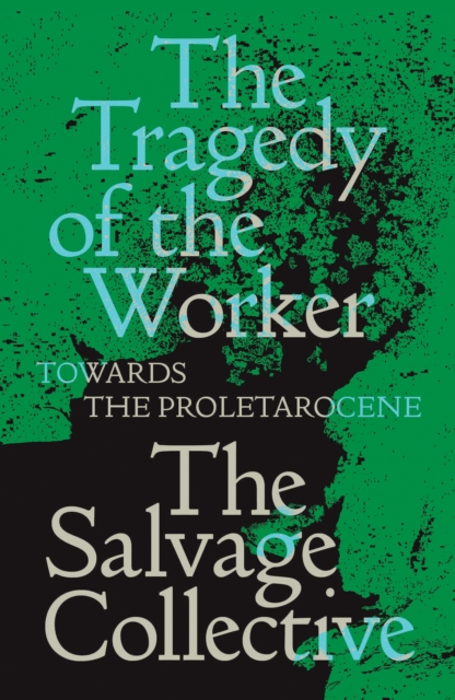 The Tragedy of the Worker : Towards the Proletarocene