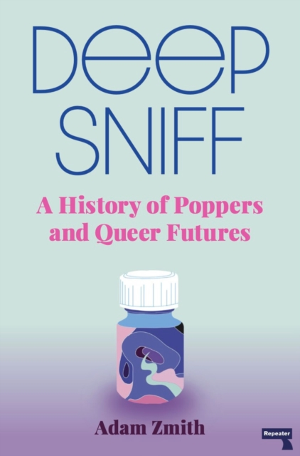 Deep Sniff : A History of Poppers and Queer Futures