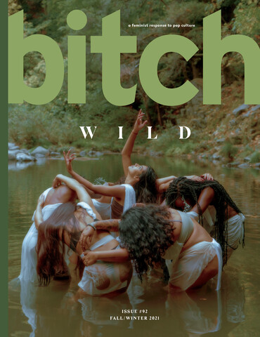 Bitch Magazine issue 92/ Fall Winter 2021 – The Wild Issue