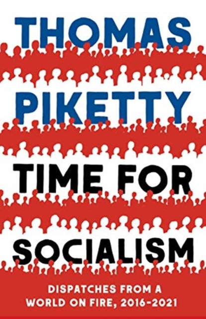 Time for Socialism : Dispatches from a World on Fire, 2016-2021