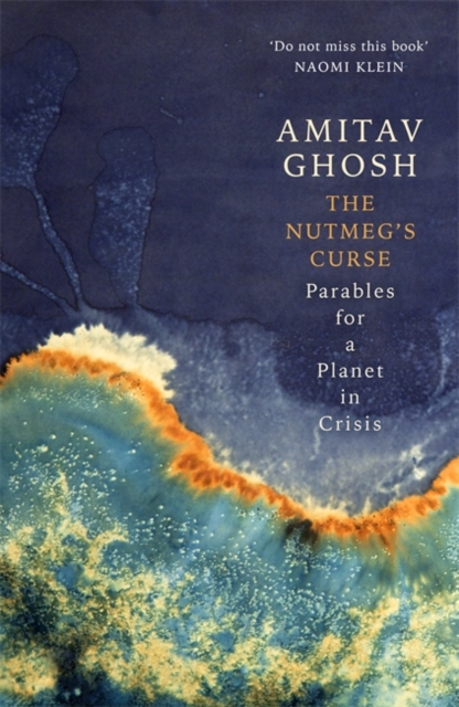 The Nutmeg's Curse : Parables for a Planet in Crisis