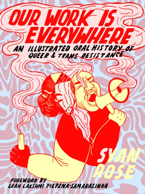 Our Work Is Everywhere : An Illustrated Oral History of Queer and Trans Resistance