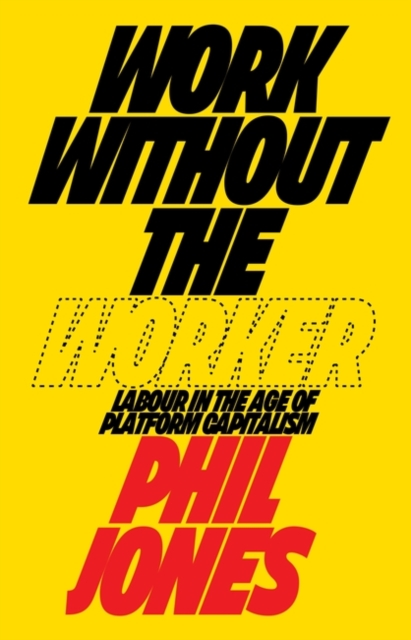 Work Without the Worker : Labour in the Age of Platform Capitalism