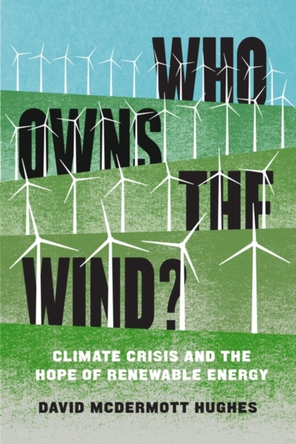 Who Owns the Wind? : Climate Crisis and the Hope of Renewable Energy